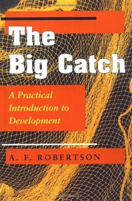 Big Catch: A Practical Introduction To Development, by Robertson 9780813325224