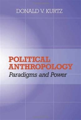 Political Anthropology: Paradigms and Power, by Kurtz 9780813338040