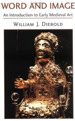 Word And Image: The Art of the Early Middle Ages, 600-1050, by Diebold 9780813338798