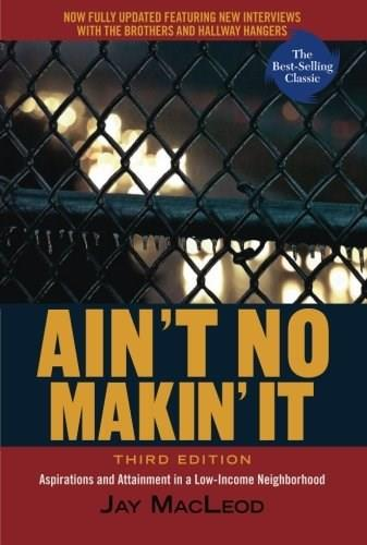 Aint No Makin It: Aspirations and Attainment in a Low-Income Neighborhood, 3rd Edition 9780813343587