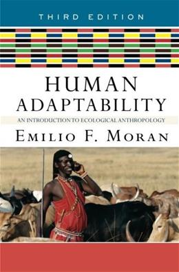 Human Adaptability: An Introduction to Ecological Anthropology, by Moran, 3rd Edition 9780813343679