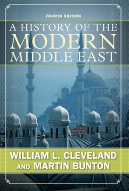 History of the Modern Middle East, by Cleveland, 4th Edition 9780813343747