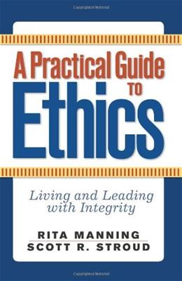 Practical Guide to Ethics: Living and Leading with Integrity, by Manning 9780813343822