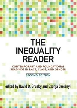 The Inequality Reader: Contemporary and Foundational Readings in Race, Class, and Gender 2 9780813344843