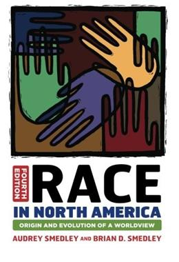 Race in North America: Origin and Evolution of a Worldview, by Smedley, 4th Edition 9780813345543