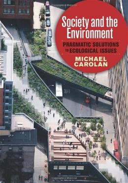 Society and the Environment: Pragmatic Solutions to Ecological Issues, by Carolan 9780813345949