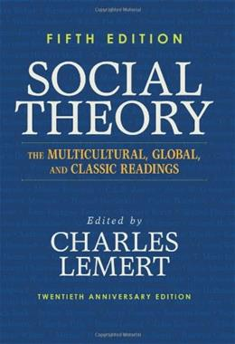 Social Theory: The Multicultural, Global, and Classic Readings, by Lemert, 5th Edition 9780813346687