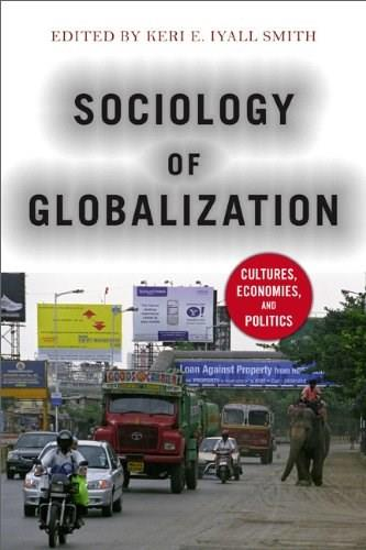 Sociology of Globalization: Cultures, Economies, and Politics, by Smith 9780813346694