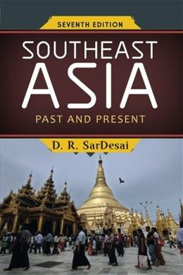 Southeast Asia: Past and Present, by SarDesai, 7th Edition 9780813348377