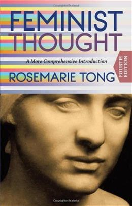 Feminist Thought: A More Comprehensive Introduction, by Tong, 4th Edition 9780813348414