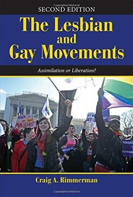 Lesbian and Gay Movements: Assimilation or Liberation?, by Rimmerman, 2nd Edition 9780813348490