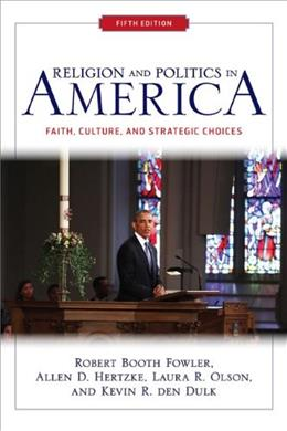 Religion and Politics in America: Faith, Culture, and Strategic Choices, by Fowler, 5th Edition 9780813348513