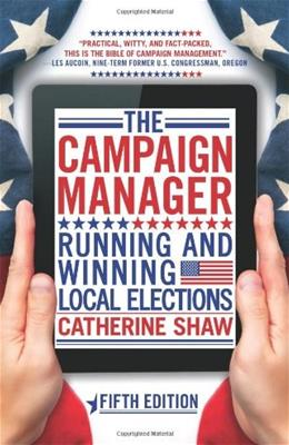 Campaign Manager: Running and Winning Local Elections, by Shaw, 5th Edition 9780813348636