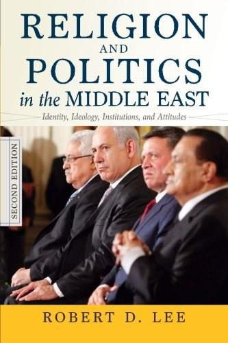 Religion and Politics in the Middle East: Identity, Ideology, Institutions, and Attitudes, by Lee, 2nd Edition 9780813348735