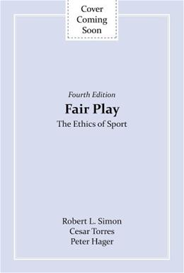 Fair Play: The Ethics of Sport, by Simon, 4th Edition 9780813349206