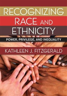 Recognizing Race and Ethnicity: Power, Privilege, and Inequality, by Fitzgerald 9780813349305