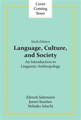 Language, Culture, and Society: An Introduction to Linguistic Anthropology, by Salzmann, 6th Edition 9780813349541