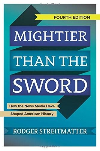 Mightier than the Sword: How the News Media Have Shaped American History, by Streitmatter 4th Edition 9780813349770