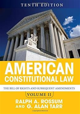 American Constitutional Law, by Rossum, 10th Edition, Volume 2: The Bill of Rights and Subsequent Amendments 9780813349978