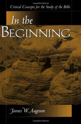 In the Beginning: Critical Concepts for the Study of the Bible, by Aageson 9780813366203