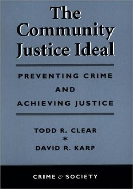 Community Justice Ideal: Preventing Crime and Achieving Justice, by Clear 9780813367668