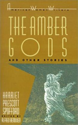 The Amber Gods and Other Stories by Harriet Prescott Spofford (American Women Writers) First Edit 9780813514017