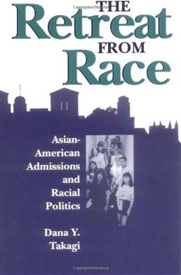 Retreat from Race: Asian-American Admissions and Racial Politics, by Takagi 9780813519142