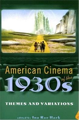 American Cinema of the 1930s: Themes and Variations, by Hark 9780813540825