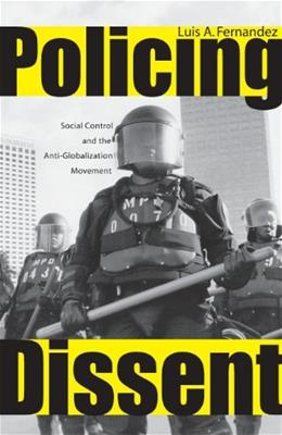 Policing Dissent: Social Control and the Anti-Globalization Movement, by Fernandez 9780813542157