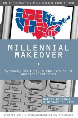 Millennial Makeover: MySpace, YouTube, and the Future of American Politics, by Winograd 9780813543017