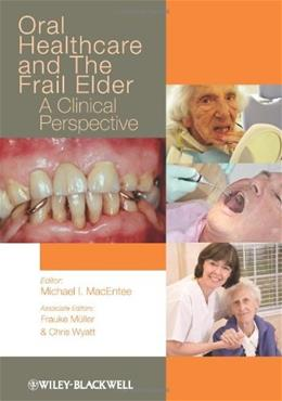 Oral Healthcare and the Frail Elde: A Clinical Perspectiver, by MacEntee 9780813812649