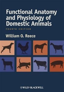 Functional Anatomy and Physiology of Domestic Animals, by Reece, 4th Edition 9780813814513
