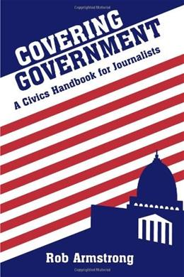 Covering Government: A Civics Handbook for Journalists, by Armstrong 9780813814674