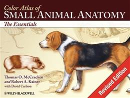Color Atlas of Small Animal Anatomy: The Essentials, by McCracken 9780813816081