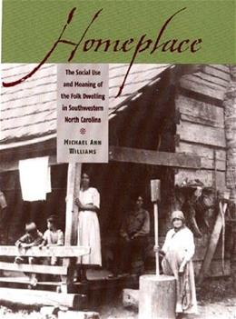 Homeplace: The Social Use and Meaning of the Folk Dwelling in Southwestern North Carolina, by Williams 9780813923062