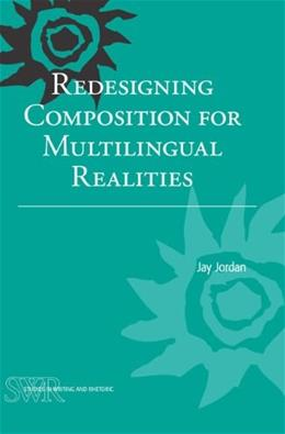 Redesigning Composition for Multilingual Realities, by Jordan 9780814139660