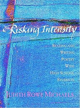 Risking Intensity: Reading and Writing Poetry With High School Students, by Michaels 9780814141717