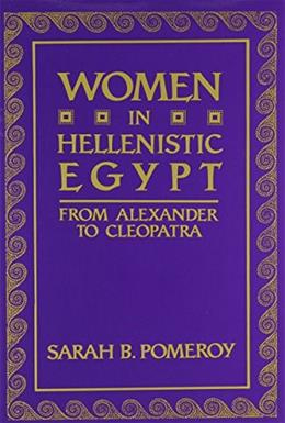 Women in Hellenistic Egypt: From Alexander to Cleopatra, by Pomeroy 9780814322307