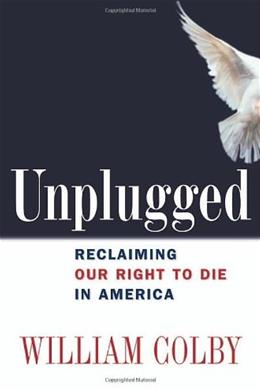 Unplugged: Reclaiming Our Right to Die in America 1 9780814408827