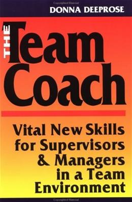 The Team Coach: Vital New Skills for Supervisors & Managers in a Team Environment 1 9780814478592