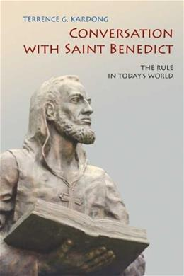 Conversation With Saint Benedict: The Rule in Todays World 9780814634196