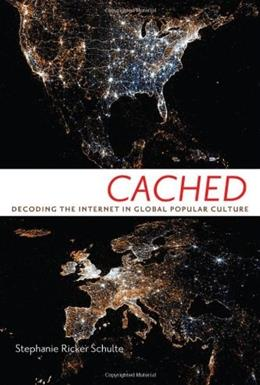 Cached: Decoding the Internet in Global Popular Culture, by Schulte 9780814708675