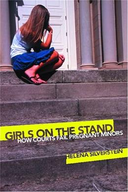 Girls on the Stand: How Courts Fail Pregnant Minors, by Silverstein 9780814740316