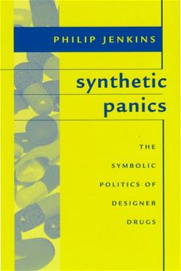 Synthetic Panics: The Symbolic Politics of Designer Drugs, by Jenkins 9780814742440
