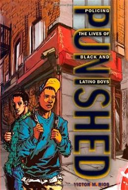 Punished: Policing the Lives of Black and Latino Boys, by Rios 9780814776384