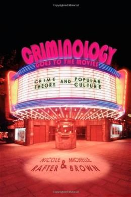 Criminology Goes to the Movies: Crime Theory and Popular Culture, by Rafter 9780814776520