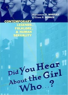 Did You Hear About the Girl Who...?: Contemporary Legends, Folklore, and Human Sexuality, by Whatley 9780814793220