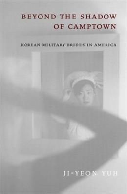 Beyond the Shadow of Camptown: Korean Military Brides in America, by Yuh 9780814796993
