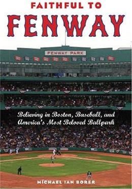 Faithful to Fenway: Believing in Boston, Baseball, and America