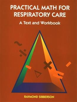 Practical Math for Respiratory Care: A Text and Workbook, by Sibberson 9780815180012